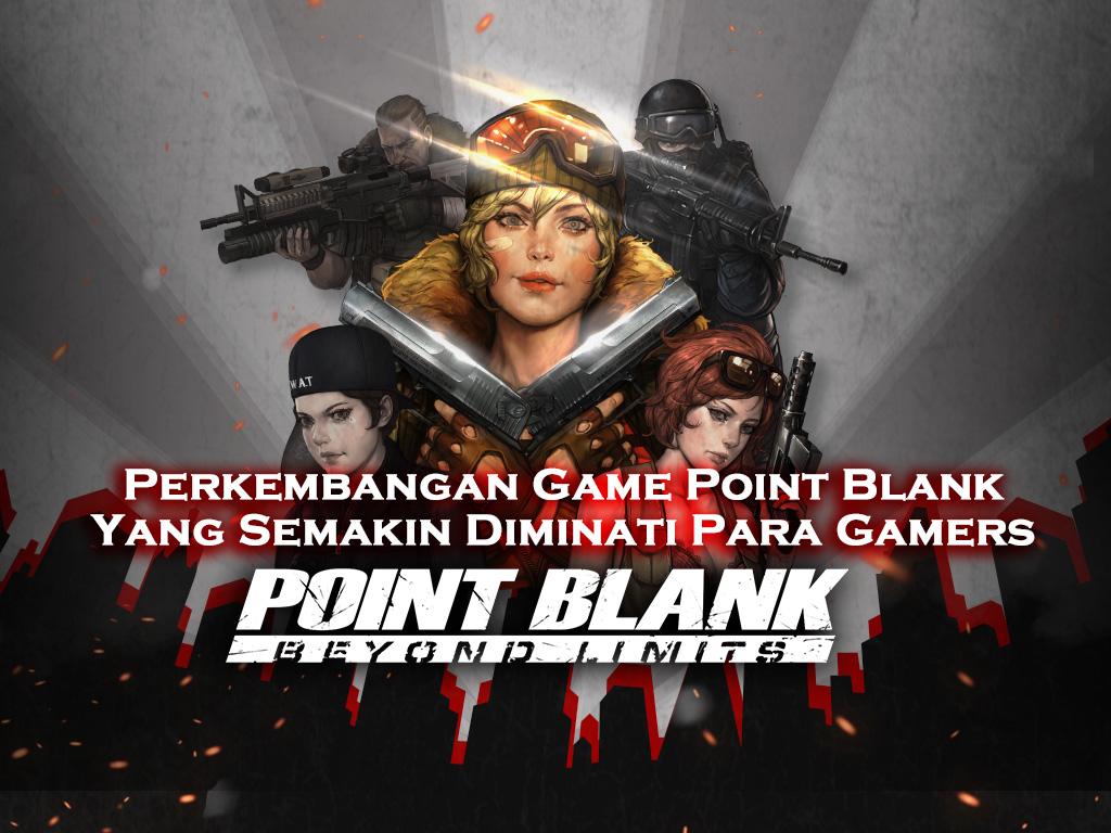 Perkembangan Game Online Point Blank Yang Semakin Diminati Para Gamers